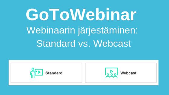 GoToWebinar webinaarin järjestäminen - Standard vai Webcast?
